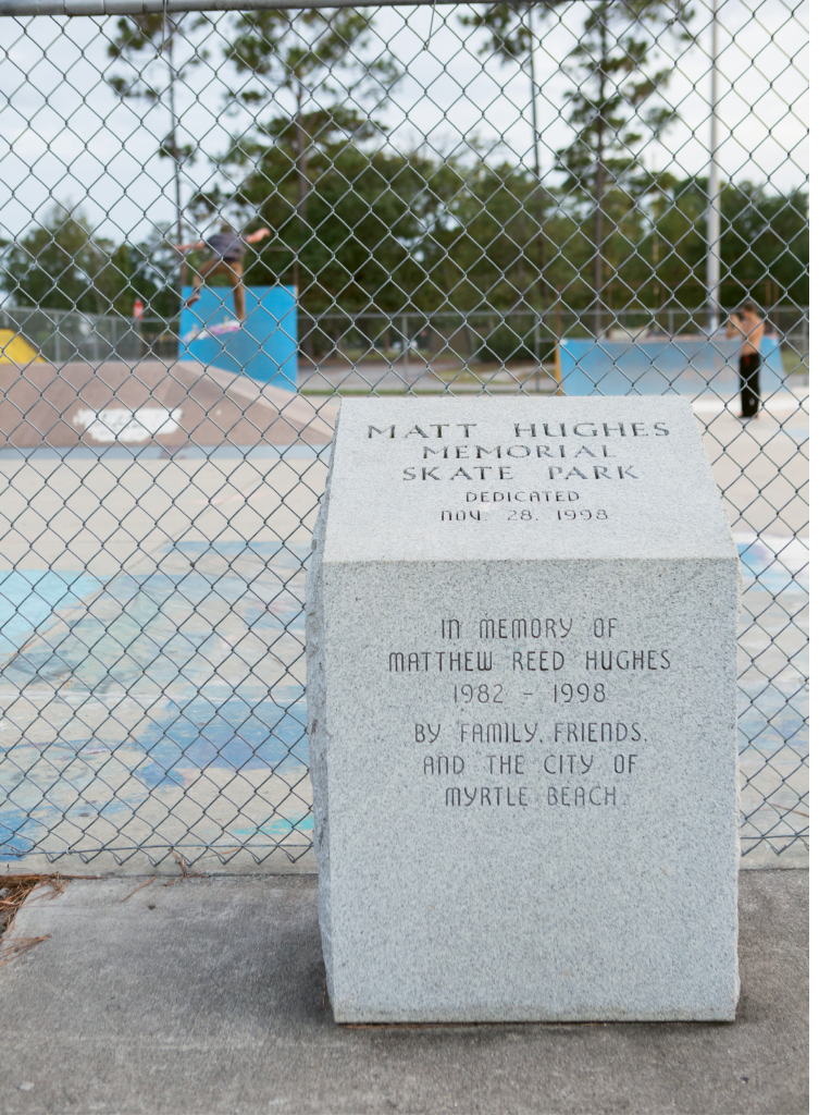 The City of Myrtle Beach Skateboard Park was renamed soon after opening to commemorate the life of local skater Matt Hughes who died tragically while skating in the street. His memory, and safe place to skate, live on through Matt Hughes Skatepark.
